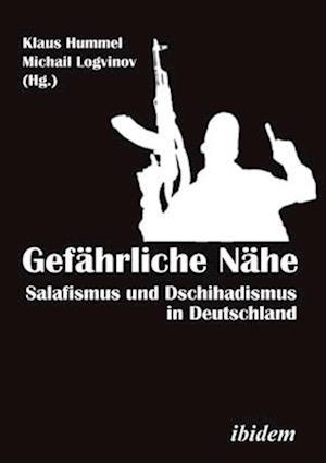 Gefahrliche Nahe [German-language Edition] - Salafismus und Dschihadismus in Deutschland