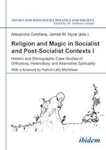 Religion and Magic in Socialist and Post-Socialist Contexts I (Soviet and Post-soviet Politics and Society)