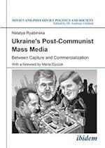 Ukraine's Post-communist Mass Media (Soviet and Post-soviet Politics and Society)