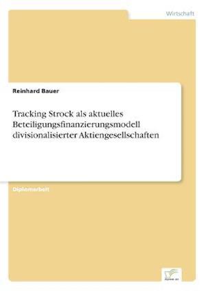 Tracking Strock ALS Aktuelles Beteiligungsfinanzierungsmodell Divisionalisierter Aktiengesellschaften