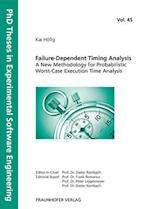 Failure-Dependent Timing Analysis - A New Methodology for Probabilistic Worst-Case Execution Time Analysis (PhD Theses in Experimental Software Engineering, nr. 45)