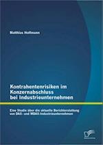 Kontrahentenrisiken im Konzernabschluss bei Industrieunternehmen: Eine Studie uber die aktuelle Berichterstattung von DAX- und MDAX-Industrieunternehmen af Matthias Hoffmann