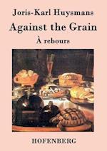 Against the Grain af Joris-karl Huysmans