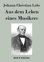 Aus Dem Leben Eines Musikers af Johann Christian Lobe