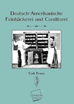 Deutsch-Amerikanische Feinbackerei Und Konditorei af Emil Braun