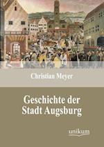 Geschichte Der Stadt Augsburg af Christian Meyer