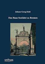Das Haus Seefahrt Zu Bremen af Johann Georg Kohl