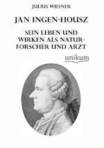 Jan Ingen-Housz - Sein Leben Und Wirken ALS Naturforscher Und Arzt af Julius Wiesner