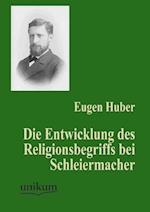 Die Entwicklung Des Religionsbegriffs Bei Schleiermacher af Eugen Huber
