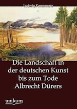 Die Landschaft in Der Deutschen Kunst Bis Zum Tode Albrecht D Rers af Ludwig Kaemmerer