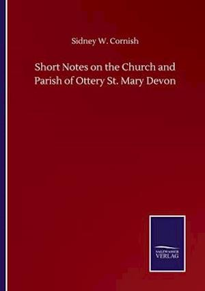 Short Notes on the Church and Parish of Ottery St. Mary Devon