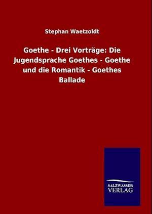 Bog, hardback Goethe - Drei Vortrage af Stephan Waetzoldt