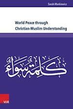 World Peace Through Christian-muslim Understanding (Kirche - Konfession - Religion)