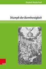 Triumph Der Barmherzigkeit (Epifanien Fruhe Neuzeit Interdisziplinar, nr. 2)
