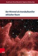 Der Himmel ALS Transkultureller Ethischer Raum (Internationale Schriften Des Jakob Fugger Zentrums, nr. 2)