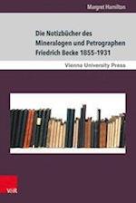 Die Notizbucher Des Mineralogen Und Petrographen Friedrich Becke 1855-1931 (Schriften Des Archivs Der Universitat Wien, nr. 23)
