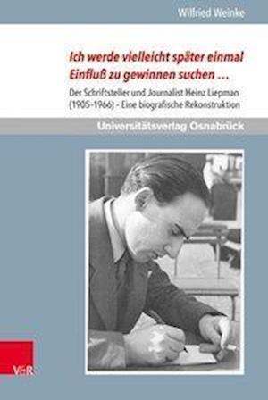 Bog, hardback Ich Werde Vielleicht Spater Einmal Einfluss Zu Gewinnen Suchen ... af Wilfried Weinke