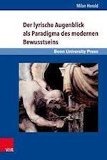 Der Lyrische Augenblick ALS Paradigma Des Modernen Bewusstseins (Grundungsmythen Europas in Literatur Musik Und Kunst, nr. 10)