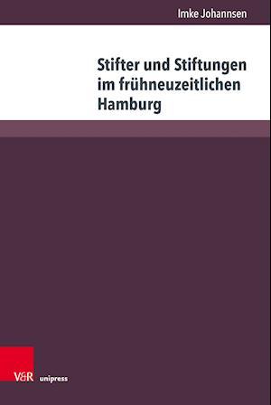 Stifter und Stiftungen im fruhneuzeitlichen Hamburg