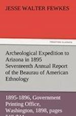 Archeological Expedition to Arizona in 1895 Seventeenth Annual Report of the Bureau of American Ethnology to the Secretary of the Smithsonian Institut af Jesse Walter Fewkes
