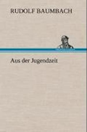 Bog, hardback Aus Der Jugendzeit af Rudolf Baumbach