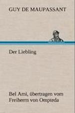Der Liebling (Bel Ami, Ubertragen Vom Freiherrn Von Ompteda)