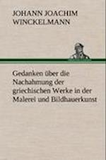 Gedanken Uber Die Nachahmung Der Griechischen Werke in Der Malerei Und Bildhauerkunst af Johann Joachim Winckelmann