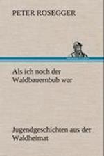 ALS Ich Noch Der Waldbauernbub War af Peter Rosegger