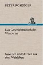 Das Geschichtenbuch Des Wanderers af Peter Rosegger