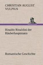 Rinaldo Rinaldini Der Rauberhauptmann af Christian August Vulpius