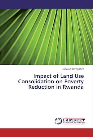 Impact of Land Use Consolidation on Poverty Reduction in Rwanda