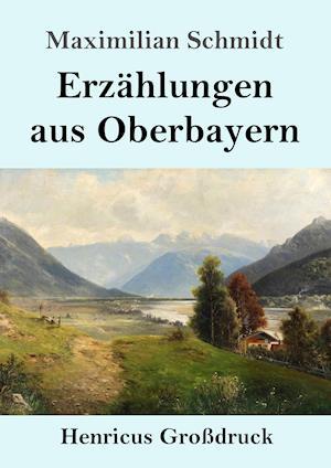 Erzählungen aus Oberbayern (Großdruck)