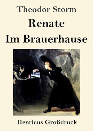 Renate / Im Brauerhause (Großdruck)