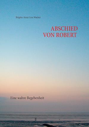 Bog, paperback Abschied Von Robert af Brigitte Anna Lina Wacker