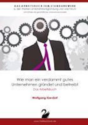 Wie man ein verdammt gutes Unternehmen gründet und betreibt - Das Arbeitsbuch