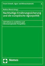 Nachhaltige Ernahrungssicherung Und Die Europaische Agrarpolitik (Forum Umwelt Agrar Und Klimaschutzrecht, nr. 5)