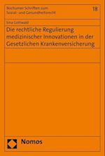 Die Rechtliche Regulierung Medizinischer Innovationen in Der Gesetzlichen Krankenversicherung (Bochumer Schriften Zum Sozial Und Gesundheitsrecht, nr. 18)