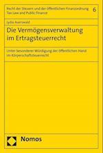 Die Vermogensverwaltung Im Ertragsteuerrecht (Recht der Steuern Und der Offentlichen Finanzordnung Tax L, nr. 6)
