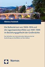 Die Balkankrisen Von 1908-1914 Und Die Jugoslawienkonflikte Von 1991-1999 Im Beziehungsgeflecht Der Grossmachte