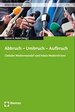 Abbruch - Umbruch - Aufbruch (Medienstrukturen, nr. 11)