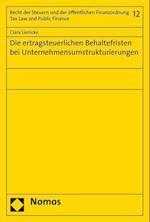 Die Ertragsteuerlichen Behaltefristen Bei Unternehmensumstrukturierungen (Recht der Steuern Und der Offentlichen Finanzordnung Tax L, nr. 12)