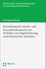 Gestaltung Des Sozial- Und Gesundheitswesens Im Zeitalter Von Digitalisierung Und Technischer Assistenz (Forschung Und Entwicklung in Der Sozialwirtschaft, nr. 11)