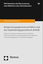 Burgerenergiegenossenschaften Und Das Kapitalanlagegesetzbuch (Kagb) (Wettbewerb Und Regulierung Von Markten Und Unternehmen, nr. 35)