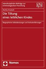 Die Totung Eines Leiblichen Kindes (Interdisziplinare Beitrage Zur Kriminologischen Forschung, nr. 50)