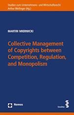 Collective Management of Copyrights Between Competition, Regulation, and Monopolism (Studien Zum Unternehmens Und Wirtschaftsrecht)