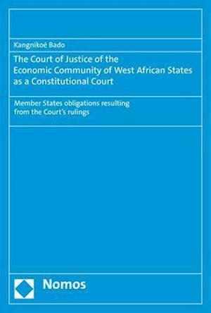 The Court of Justice of the Economic Community of West African States as a Constitutional Court
