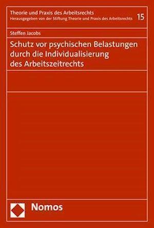 Schutz vor psychischen Belastungen durch die Individualisierung des Arbeitszeitrechts