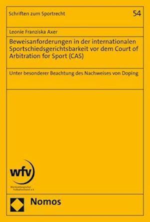 Beweisanforderungen in der internationalen Sportschiedsgerichtsbarkeit vor dem Court of Arbitration for Sport (CAS)