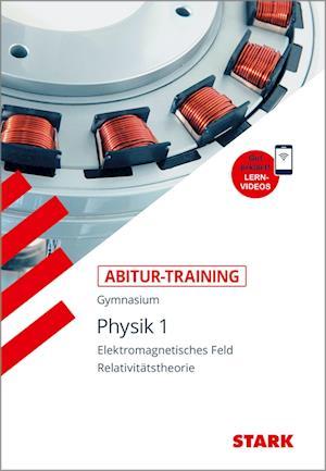 Abitur-Training - Physik 1 Elektromagnetisches Feld und Relavitätstheorie, mit Videoanreicherung