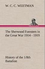 The Sherwood Foresters in the Great War 1914 - 1919 History of the 1/8th Battalion af W. C. C. Weetman